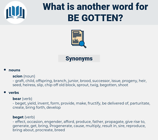 be-gotten, synonym be-gotten, another word for be-gotten, words like be-gotten, thesaurus be-gotten