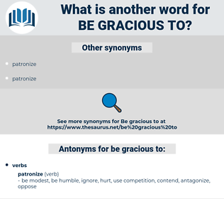 be gracious to, synonym be gracious to, another word for be gracious to, words like be gracious to, thesaurus be gracious to