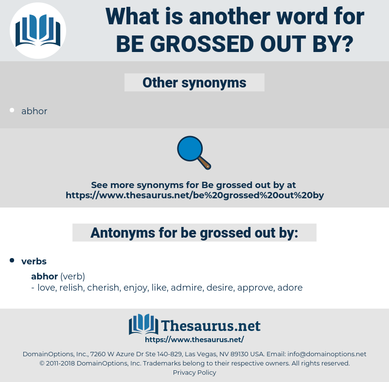 be grossed out by, synonym be grossed out by, another word for be grossed out by, words like be grossed out by, thesaurus be grossed out by