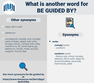 be guided by, synonym be guided by, another word for be guided by, words like be guided by, thesaurus be guided by