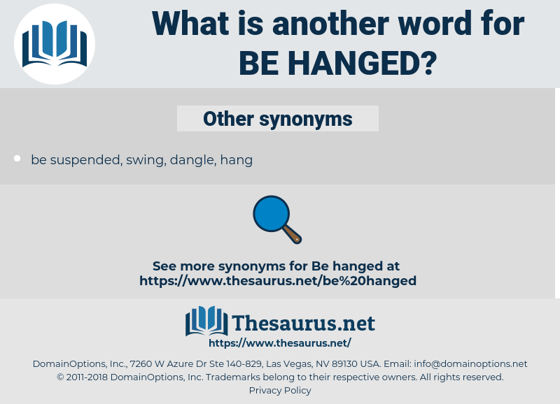 be hanged, synonym be hanged, another word for be hanged, words like be hanged, thesaurus be hanged