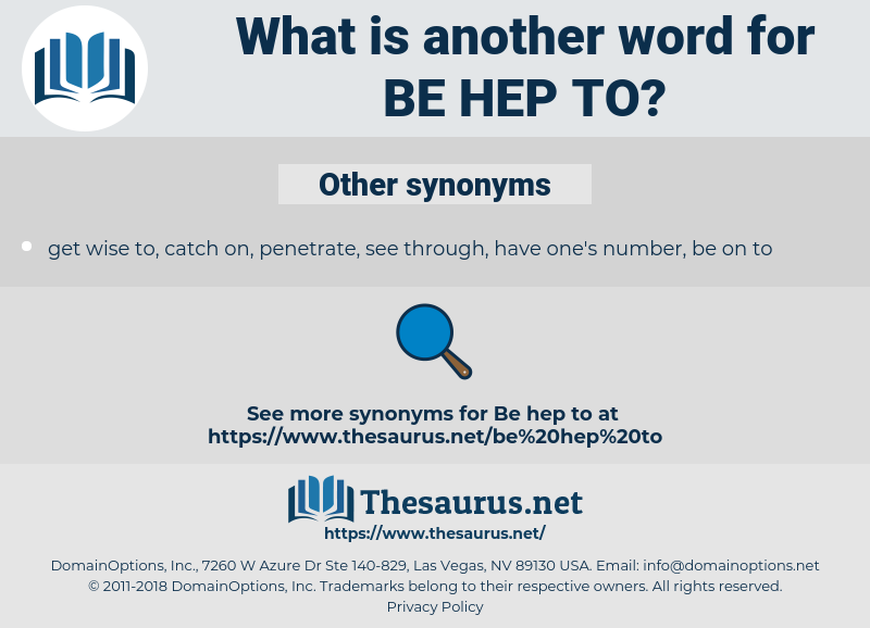 be hep to, synonym be hep to, another word for be hep to, words like be hep to, thesaurus be hep to