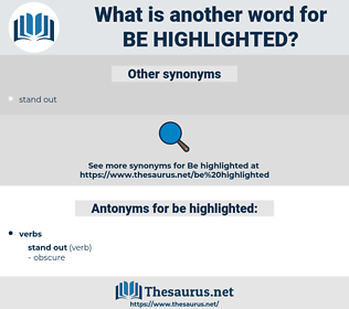 be highlighted, synonym be highlighted, another word for be highlighted, words like be highlighted, thesaurus be highlighted