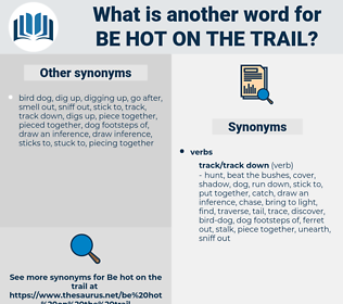 be hot on the trail, synonym be hot on the trail, another word for be hot on the trail, words like be hot on the trail, thesaurus be hot on the trail