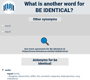 be identical, synonym be identical, another word for be identical, words like be identical, thesaurus be identical