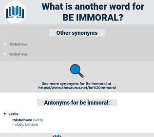 be immoral, synonym be immoral, another word for be immoral, words like be immoral, thesaurus be immoral
