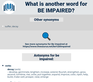 be impaired, synonym be impaired, another word for be impaired, words like be impaired, thesaurus be impaired