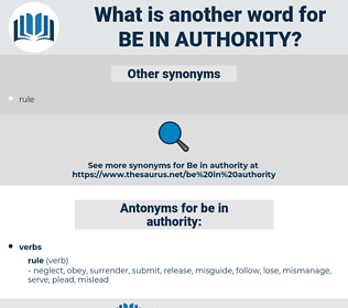 be in authority, synonym be in authority, another word for be in authority, words like be in authority, thesaurus be in authority