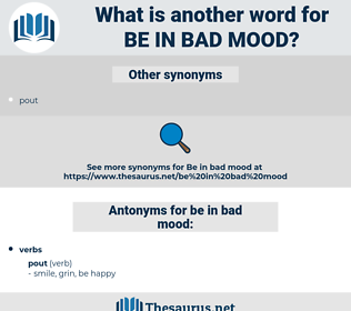 be in bad mood, synonym be in bad mood, another word for be in bad mood, words like be in bad mood, thesaurus be in bad mood