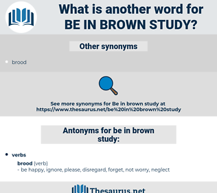 be in brown study, synonym be in brown study, another word for be in brown study, words like be in brown study, thesaurus be in brown study