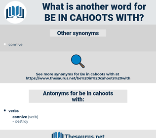 be in cahoots with, synonym be in cahoots with, another word for be in cahoots with, words like be in cahoots with, thesaurus be in cahoots with