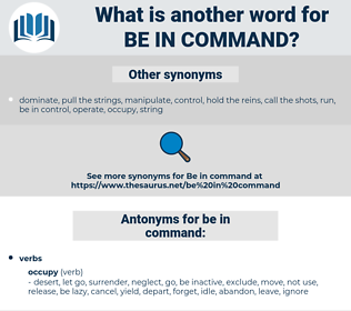 be in command, synonym be in command, another word for be in command, words like be in command, thesaurus be in command