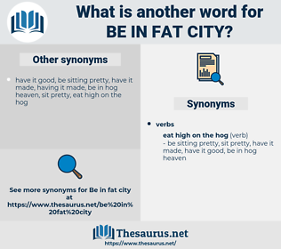 be in fat city, synonym be in fat city, another word for be in fat city, words like be in fat city, thesaurus be in fat city
