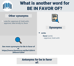 be in favor of, synonym be in favor of, another word for be in favor of, words like be in favor of, thesaurus be in favor of