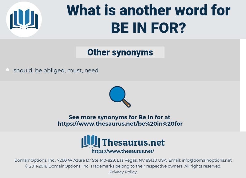 be in for, synonym be in for, another word for be in for, words like be in for, thesaurus be in for