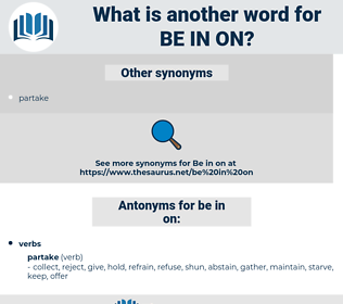 be in on, synonym be in on, another word for be in on, words like be in on, thesaurus be in on