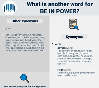be in power, synonym be in power, another word for be in power, words like be in power, thesaurus be in power