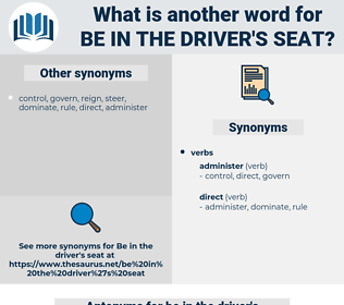 be in the driver's seat, synonym be in the driver's seat, another word for be in the driver's seat, words like be in the driver's seat, thesaurus be in the driver's seat