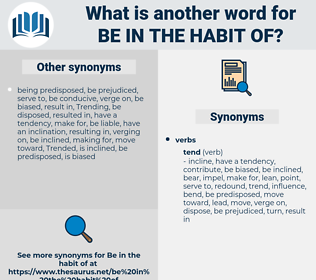 be in the habit of, synonym be in the habit of, another word for be in the habit of, words like be in the habit of, thesaurus be in the habit of