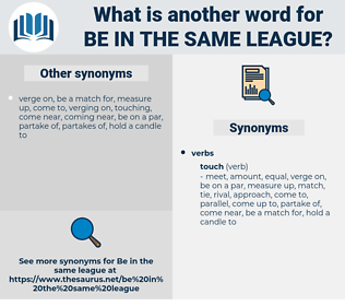 be in the same league, synonym be in the same league, another word for be in the same league, words like be in the same league, thesaurus be in the same league