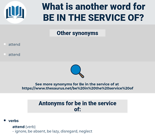 be in the service of, synonym be in the service of, another word for be in the service of, words like be in the service of, thesaurus be in the service of
