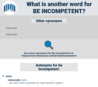 be incompetent, synonym be incompetent, another word for be incompetent, words like be incompetent, thesaurus be incompetent