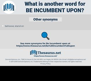 be incumbent upon, synonym be incumbent upon, another word for be incumbent upon, words like be incumbent upon, thesaurus be incumbent upon