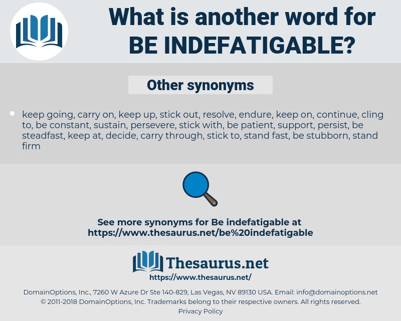 be indefatigable, synonym be indefatigable, another word for be indefatigable, words like be indefatigable, thesaurus be indefatigable