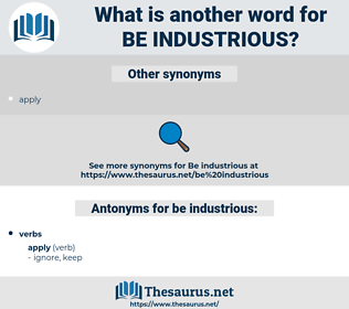 be industrious, synonym be industrious, another word for be industrious, words like be industrious, thesaurus be industrious