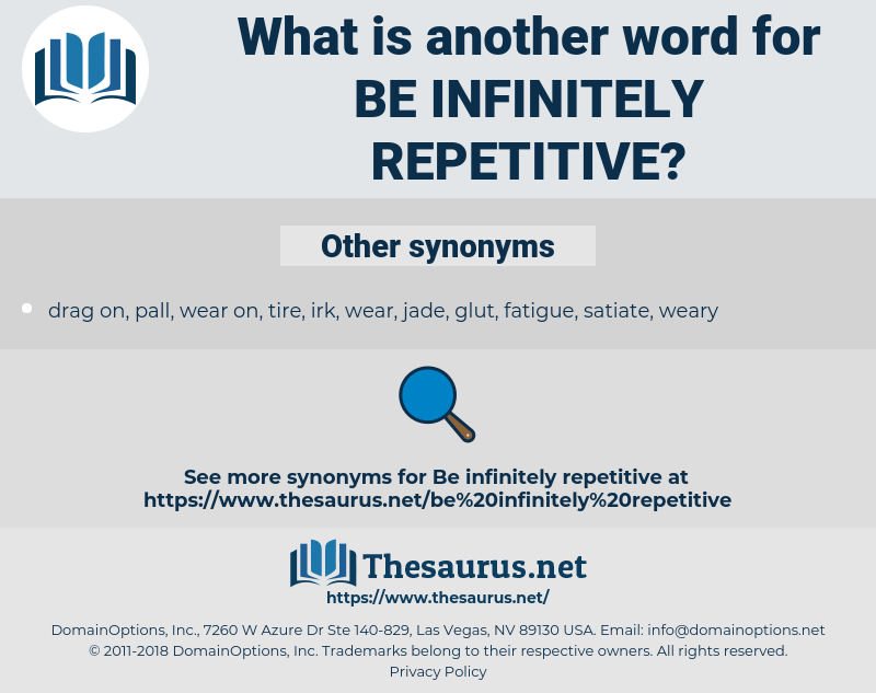 be infinitely repetitive, synonym be infinitely repetitive, another word for be infinitely repetitive, words like be infinitely repetitive, thesaurus be infinitely repetitive