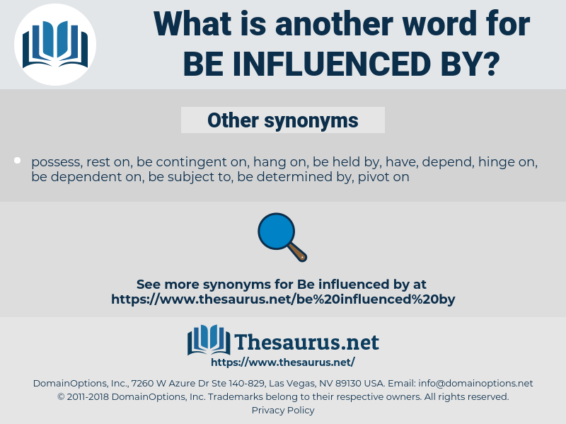 be influenced by, synonym be influenced by, another word for be influenced by, words like be influenced by, thesaurus be influenced by