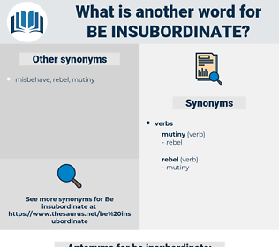 be insubordinate, synonym be insubordinate, another word for be insubordinate, words like be insubordinate, thesaurus be insubordinate