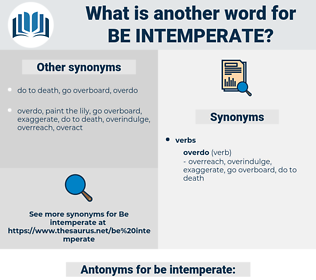 be intemperate, synonym be intemperate, another word for be intemperate, words like be intemperate, thesaurus be intemperate