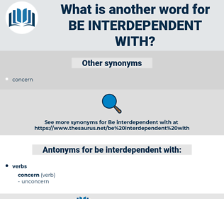 be interdependent with, synonym be interdependent with, another word for be interdependent with, words like be interdependent with, thesaurus be interdependent with