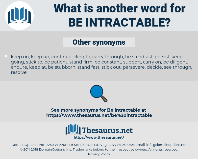 be intractable, synonym be intractable, another word for be intractable, words like be intractable, thesaurus be intractable