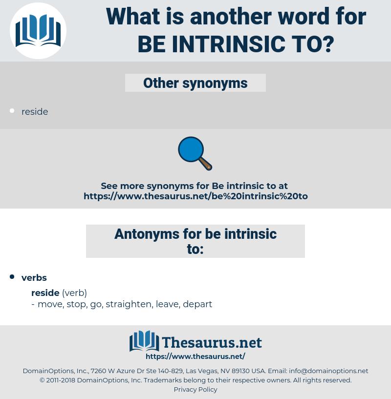 be intrinsic to, synonym be intrinsic to, another word for be intrinsic to, words like be intrinsic to, thesaurus be intrinsic to