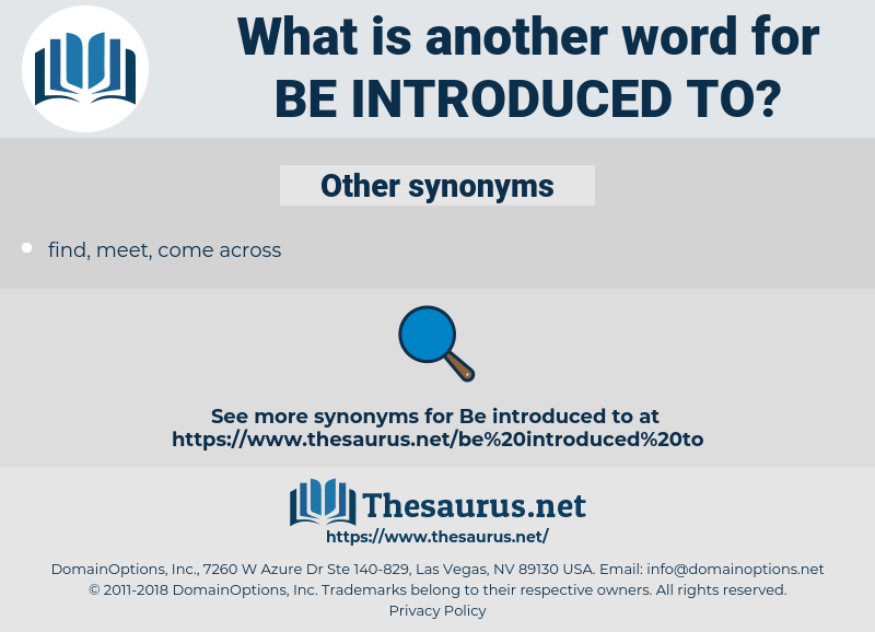 be introduced to, synonym be introduced to, another word for be introduced to, words like be introduced to, thesaurus be introduced to