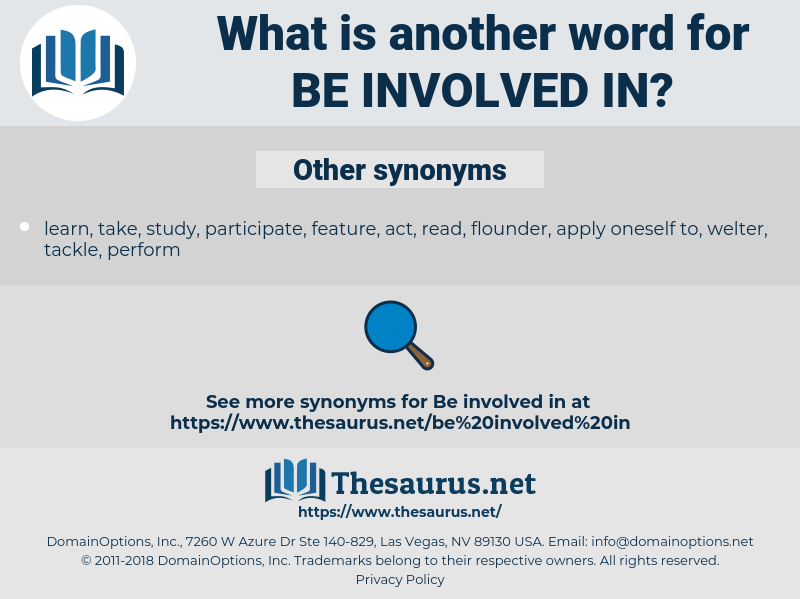be involved in, synonym be involved in, another word for be involved in, words like be involved in, thesaurus be involved in