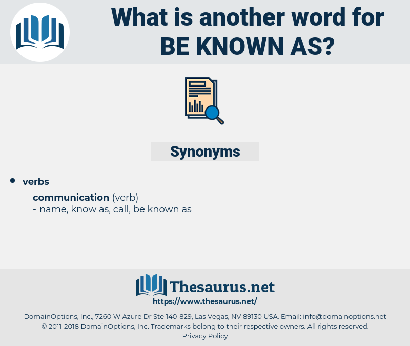 be known as, synonym be known as, another word for be known as, words like be known as, thesaurus be known as