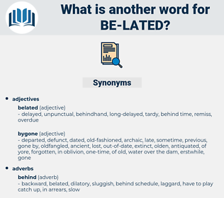 be-lated, synonym be-lated, another word for be-lated, words like be-lated, thesaurus be-lated