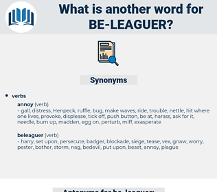 be-leaguer, synonym be-leaguer, another word for be-leaguer, words like be-leaguer, thesaurus be-leaguer