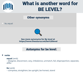 be level, synonym be level, another word for be level, words like be level, thesaurus be level