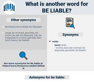 be liable, synonym be liable, another word for be liable, words like be liable, thesaurus be liable