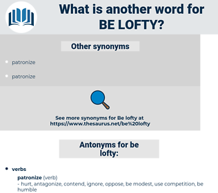 be lofty, synonym be lofty, another word for be lofty, words like be lofty, thesaurus be lofty