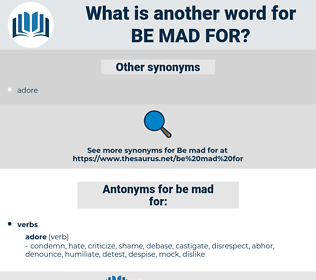 be mad for, synonym be mad for, another word for be mad for, words like be mad for, thesaurus be mad for