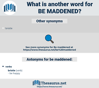 be maddened, synonym be maddened, another word for be maddened, words like be maddened, thesaurus be maddened