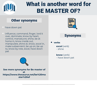 be master of, synonym be master of, another word for be master of, words like be master of, thesaurus be master of