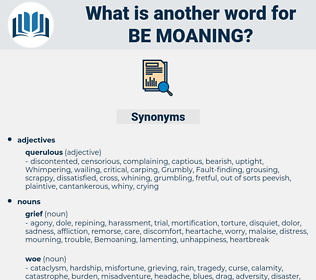 be-moaning, synonym be-moaning, another word for be-moaning, words like be-moaning, thesaurus be-moaning