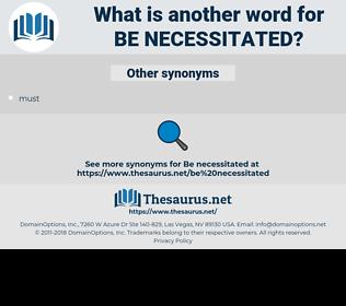 be necessitated, synonym be necessitated, another word for be necessitated, words like be necessitated, thesaurus be necessitated