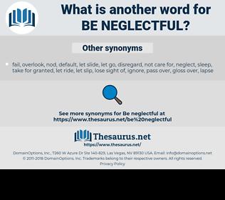 be neglectful, synonym be neglectful, another word for be neglectful, words like be neglectful, thesaurus be neglectful